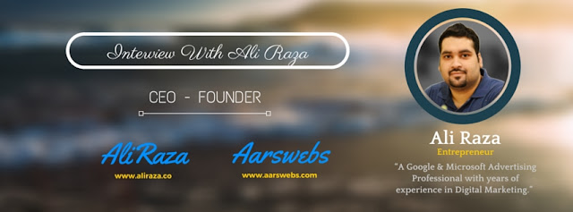 Interview With Ali Raza ( Entrepreneur, Founder of a Google Partner Firm )