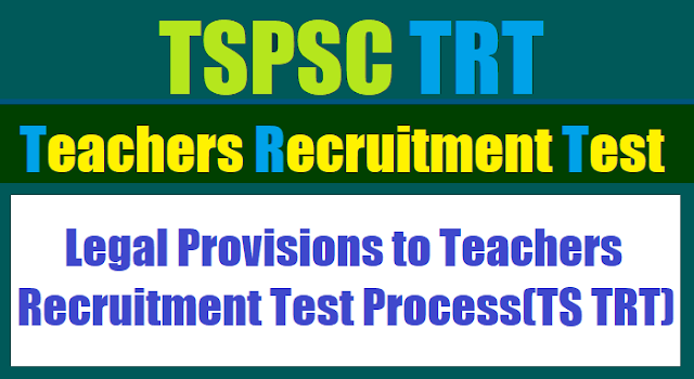 tspsc trt legal provisions to teachers recruitment test process 2017,ts trt legal provisions for teachers recruitment test process,tspsc teachers recruitment test legal provisions to ts trt recruitment process