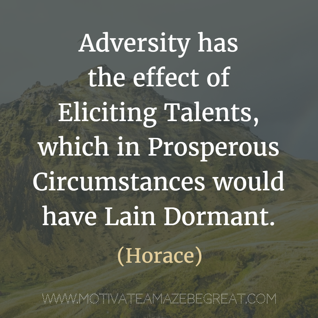 adversity has the effect of eliciting Enjoy these inspirational adversity quotes may they inspire you to overcome the adversities in your life and help you adversity quotes adversity has the effect of eliciting talents, which in prosperous circumstances would have lain dormant horace.