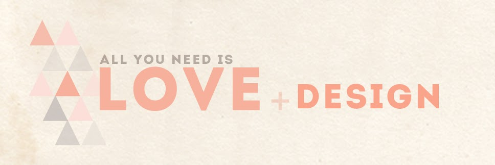 ALL YOU NEED IS LOVE + DESIGN