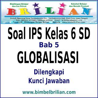 Download Soal IPS Kelas 6 SD BAB 5 Globalisasi Dan Kunci Jawaban