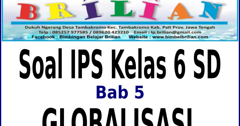Download Soal Ips Kelas 6 Sd Bab 5 Globalisasi Dan Kunci Jawaban Bimbel Brilian