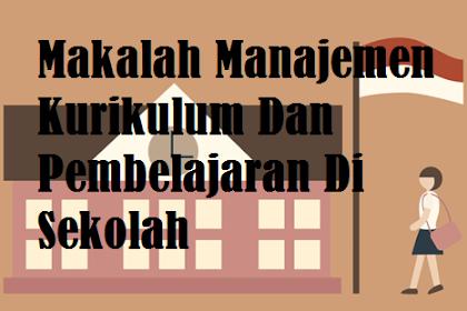 Makalah Manajemen Kurikulum Dan Pembelajaran Di Sekolah