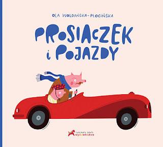 Aleksandra Woldańska-Płocińska. Prosiaczek i pojazdy.