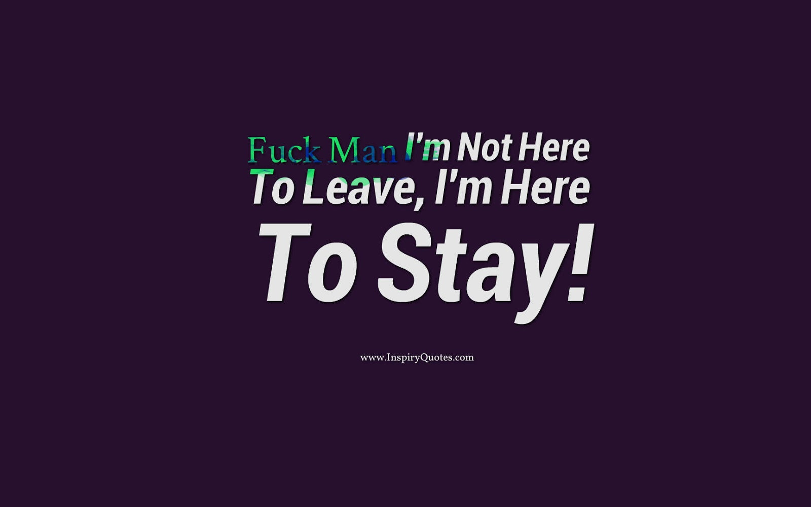 Fuck Man I Am Not Here To Leave I Am Here To Stay By Inspiryquotes