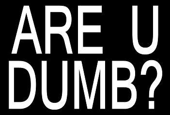 ARE YOU DUMB? Click here for a short test