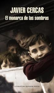 El Monarca de las Sombras. Javier Cercas. Disponible en Librería Cilsa. Alicante.