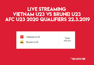 Live Streaming Vietnam u23 vs Brunei u23 AFC U23 2020 Qualifiers 22.3.2019
