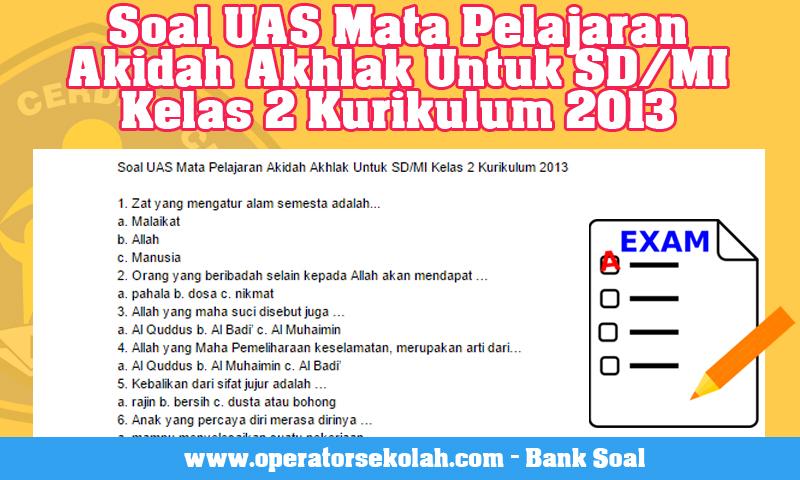 Soal UAS Mata Pelajaran Akidah Akhlak Untuk SD/MI Kelas 2 Kurikulum 2013 Semester 2