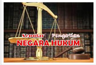Seputar Pengertian Negara Hukum