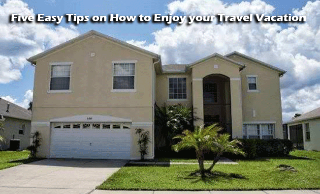 Five Easy Tips on How to Enjoy your Travel Vacation