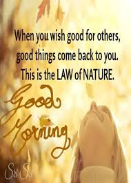 Good Morning Quotes For Best Friend: when you wish good for others, good things come back to you, this is the law of nature,