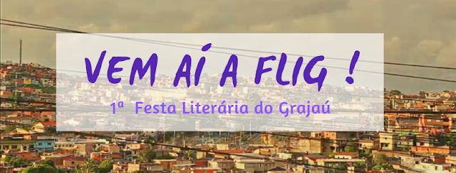 Vem ai a Flig! - 1º Festa Literária do Grajaú