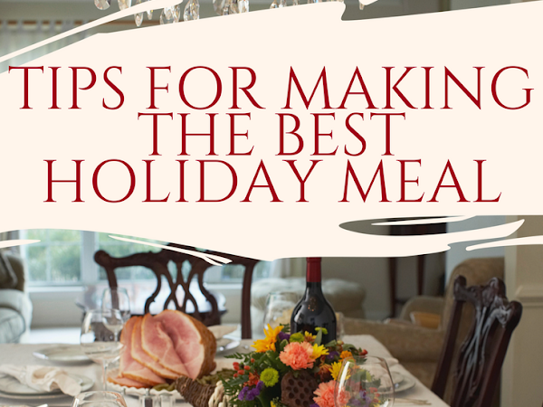 Tips for Making the Best Holiday Meal