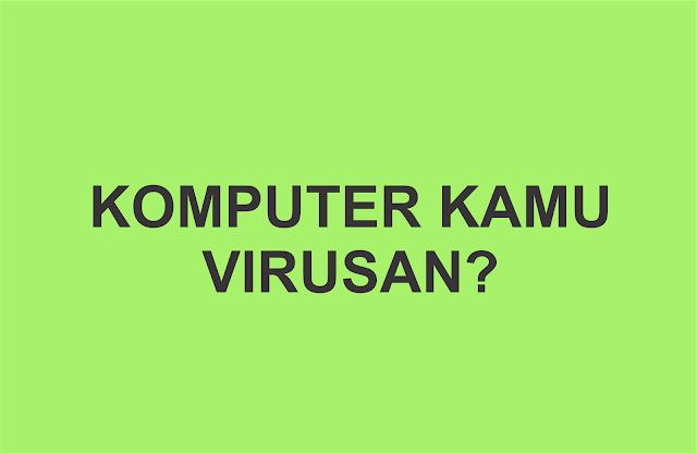 Membersihkan komputer dari virus dan adware