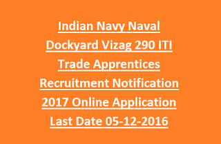 Indian Navy Naval Dockyard Vizag 290 ITI Trade Apprentices Recruitment Notification 2017 Online Application Last Date 05-12-2016