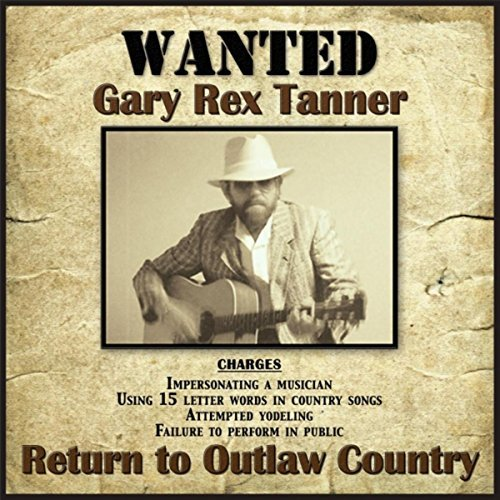 82d7efb0940a ... Gary Rex Tanner's new album, Return To Outlaw Country, features all  original material. The image of the cowboy is central to most of these songs .