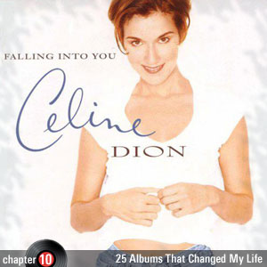 25 Albums That Changed My Life: Chapter 10: Céline Dion - Falling Into You