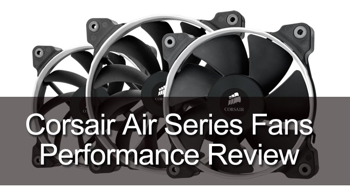 Corsair SP Series and AF Series Round Up 1