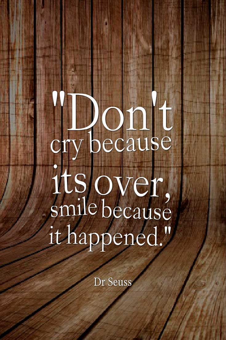 "Inspirational Love Quote: ""Don't cry because its over, smile because it happened.""― Dr Seuss"