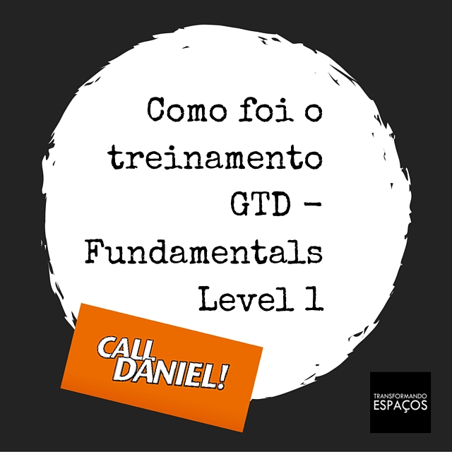 Como foi o treinamento GTD - Fundamentals Level 1, da Call Daniel