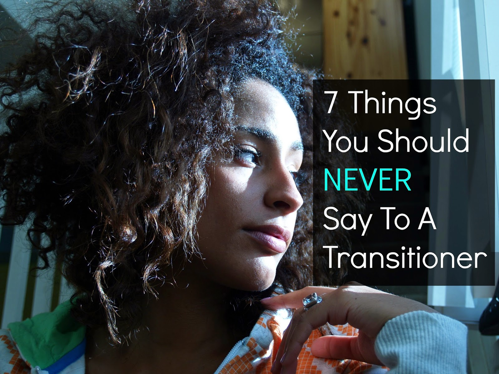 7 Things You Should NEVER Say To A Transitioner