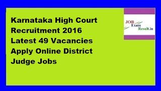 Karnataka High Court Recruitment 2016 Latest 49 Vacancies Apply Online District Judge Jobs