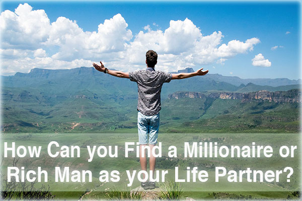 How can you find a millionaire or rich man as your life partner?
