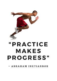 practice makes progress by Abraham Inetianbor