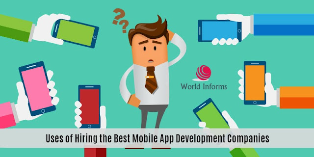 Uses of Hiring the Best Mobile App Development Companies