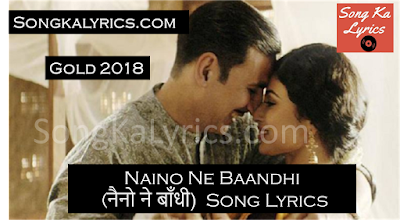 naino-ne-baandi-lyrics-song-gold-akshay-kumar-mouni-roy