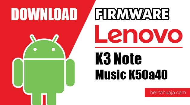 Download Firmware / Stock ROM Lenovo K3 Note Music K50a40 All Versions