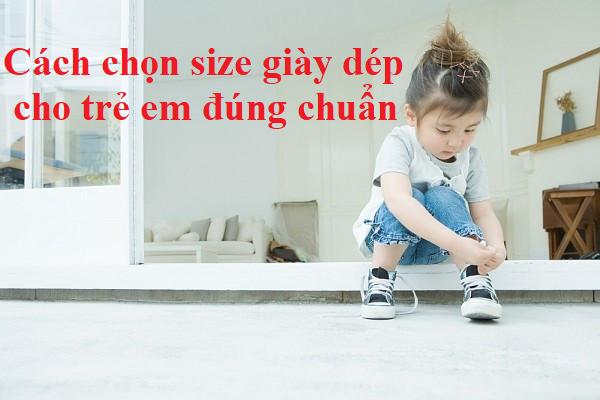 Cách chọn size giày dép cho trẻ em đúng chuẩn