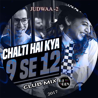 Chalti-Hai-Kya-9-Se-12-Club-Mix-DJ-GRV-2017