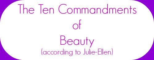 My Ten Commandments of Beauty