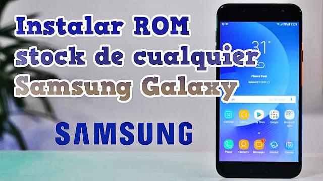 Flashear, instalar ROM stock de cualquier Samsung Galaxy
