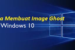 Cara Membuat Image Ghost Windows 10 Agar Install Lebih Cepat