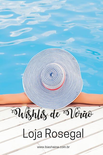 Wishlist de Verão: Loja Rosegal