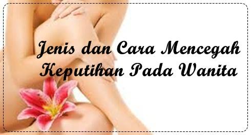 Jenis dan Cara Mencegah Keputihan Pada Wanita