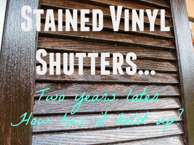 One Of My Most Pinned And Viewed Posts Is How To Stain Vinyl Shutters I Posted It Almost Two Years Ago Ve Had A Few People Ask Has