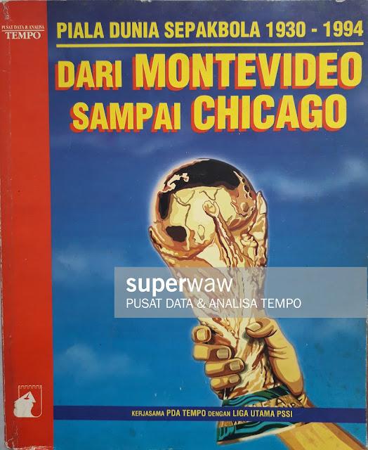 BUKU PIALA DUNIA SEPAKBOLA 1930 - 1993 DARI MONTEVIDEO SAMPAI CHICAGO