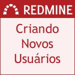 Criando novos usuários no Redmine