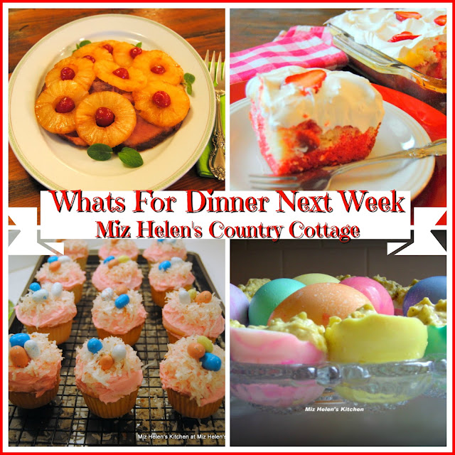 Whats For Dinner Next Week, Plus Easter at Miz Helen's Country Cottage