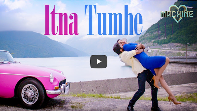Itna Tumhe Lyrics - Machine - Yaseer Desai