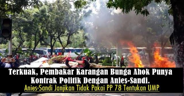 TERKUAK !! Pembakar Karangan Bunga Ahok Punya Kontrak Politik Dengan Anies-Sandi, INI FAKTANYA