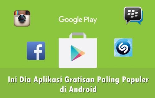 Aplikasi Gratisan Paling Populer Di Android