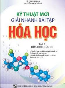 Kỹ Thuật Mới Giải Nhanh Bài Tập Hóa Học Tập 3 - Hóa Học Hữu Cơ