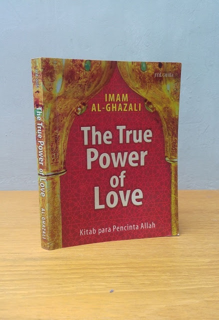THE TRUE POWER OF LOVE, Imam Al-Ghazali