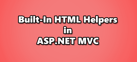 Working With Built-in HTML Helper Classes in ASP NET MVC