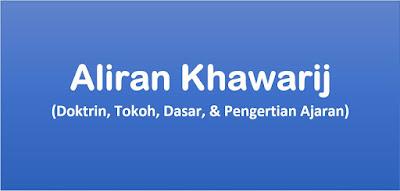 Aliran Khawarij (Doktrin, Tokoh, Dasar, & Pengertian Ajaran)